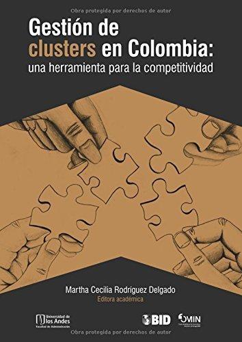 Gestion De Clusters En Colombia: Una Herramienta Para La Competitividad