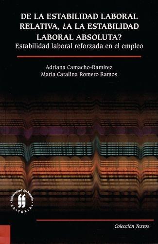 De La Estabilidad Laboral Relativa A La Estabilidad Laboral Absoluta Estabilidad Laboral Reforzada En El Emple