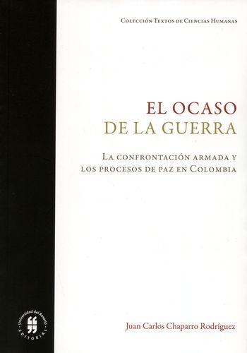 Ocaso De La Guerra La Confrontacion Armada Y Los Procesos De Paz En Colombia, El