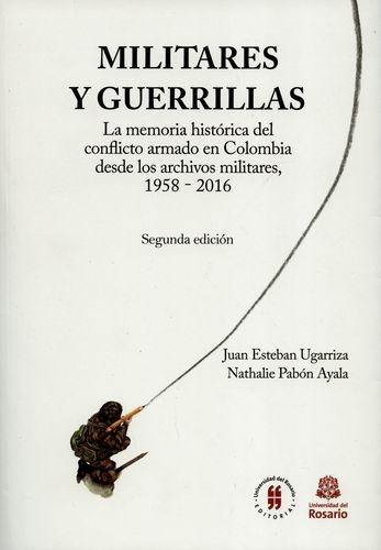 Militares Y Guerrillas (2ª Ed) La Memoria Historica Del Conflicto Armado En Colombia Desde Los Archivos Milita