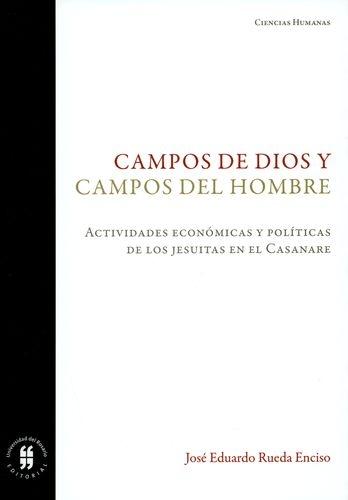 Campos De Dios Y Campos Del Hombre Actividades Economicas Y Politicas De Los Jesuitas En El Casanare