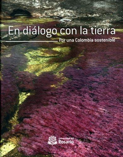 En Dialogo Con La Tierra Por Una Colombia Sostenible