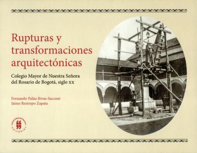 Rupturas Y Transformaciones Arquitectonicas. Colegio Mayor De Nuestra Señora Del Rosario De Bogota Siglo Xx