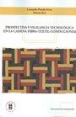 Prospectiva Y Vigilancia Tecnologica En La Cadena Fibra-Textil-Confecciones