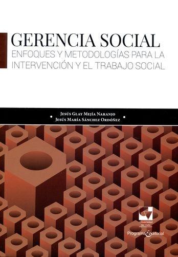 Gerencia Social. Enfoques Y Metodologias Para La Intervencion Y El Trabajo Social