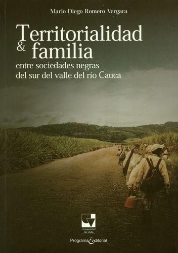 Territorialidad Y Familia Entre Sociedades Negras Del Sur Del Valle Del Rio Cauca