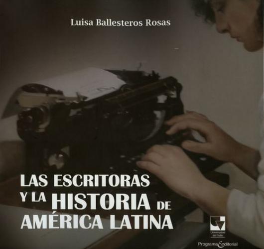 Escritoras Y La Historia De America Latina, Las