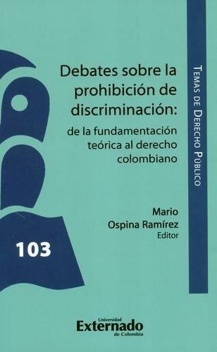Debates Sobre La Prohibicion De Discriminacion. De La Fundamentacion Teorica Al Derecho Colombiano