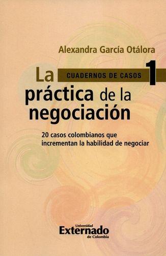 Practica De La Negociacion. 20 Casos Colombianos Que Incrementan La Habilidad De Negociar, La