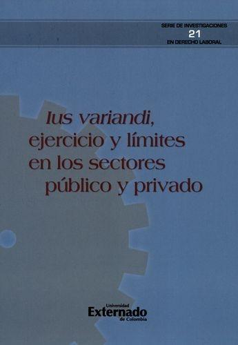 Ius Variandi Ejercicio Y Limites En Los Sectores Publico Y Privado