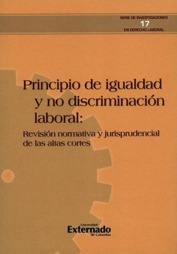 Principio De Igualdad Y No Discriminacion Laboral: Revision Normativa Y Jurisprudencial De Las Altas Cortes