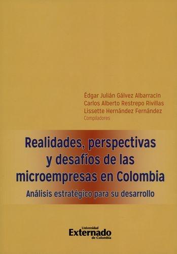 Realidades Perspectivas Y Desafios De Las Microempresas En Colombia. Analisis Estrategico Para Su Desarrollo