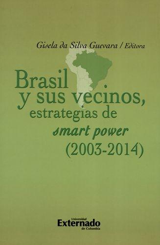 Brasil Y Sus Vecinos Estrategias De Smart Power 2003-2014