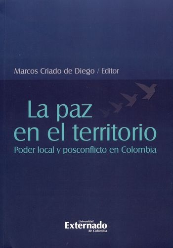 Paz En El Territorio. Poder Local Y Posconflicto En Colombia, La