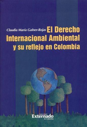 Derecho Internacional Ambiental Y Su Reflejo En Colombia, El