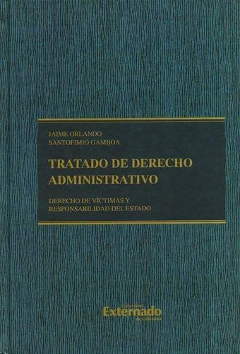 Tratado De Derecho Administrativo V. Derecho De Victimas Y Responsabilidad Del Estado