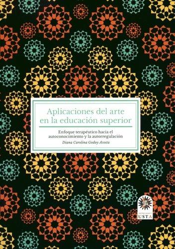 Aplicaciones Del Arte En La Educacion Superior Enfoque Terapeutico Hacia El Autoconocimiento Y La Autorregulac