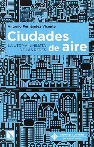 Ciudades De Aire La Utopia Nihilista De Las Redes