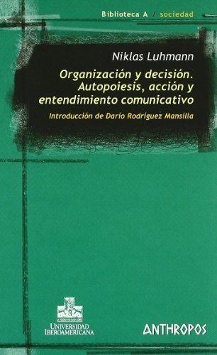 Organizacion Y Decision Autopoiesis Accion Y Entendimiento