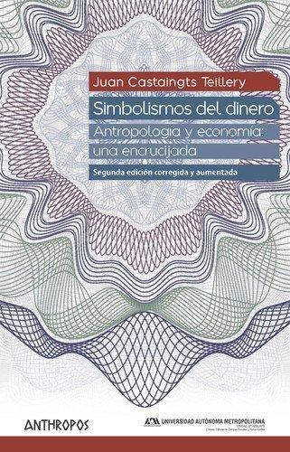 Simbolismos Del Dinero Antropologia Y Economia: Una Encrucijada