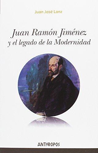 Juan Ramon Jimenez Y El Legado De La Modernidad