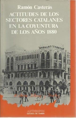 Actitudes De Los Sectores Catalanes En La Coyuntura De Los Años 1880