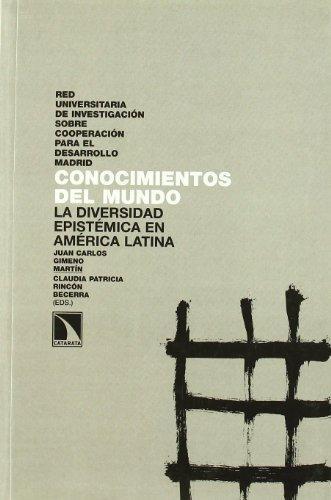 Conocimientos Del Mundo. La Diversidad Epistemica En America Latina