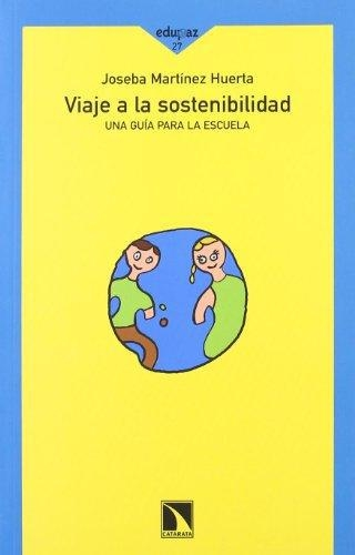Viaje A La Sostenibilidad. Una Guia Para La Escuela