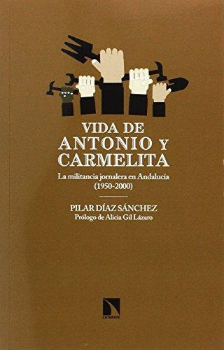 Vida De Antonio Y Carmelita La Militancia Jornalera En Andalucia 1950-2000