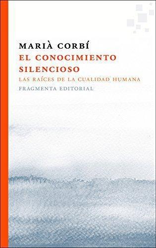 Conocimiento Silencioso. Las Raices De La Cualidad Humana, El