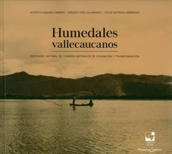 Humedales Vallecaucanos Escenario Natural De Cambios Historicos De Ocupacion Y Transformacion