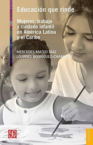 Educación que rinde. Mujeres, trabajo y cuidado infantil en América Latina y el