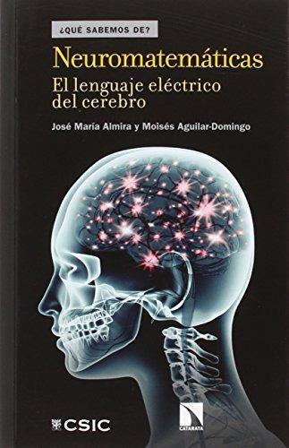 Neuromatematicas El Lenguaje Electrico Del Cerebro