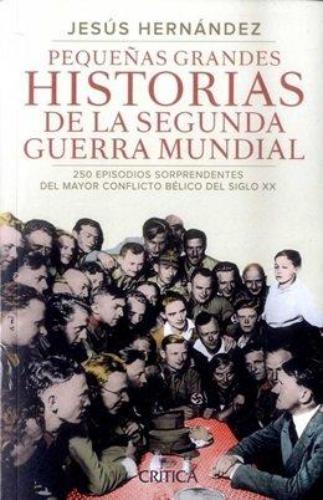 Pequeñas Grandes Historias De La Segunda Guerra Mu