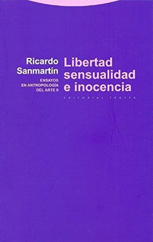 Libertad Sensualidad E Inocencia. Ensayos En Antropologia Del Arte
