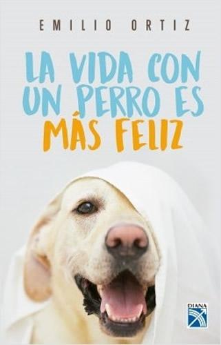 La Vida Con Un Perro Es Mas Feliz