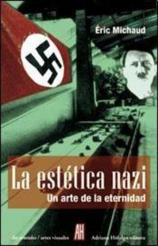 Estetica Nazi Un Arte De La Eternidad, La
