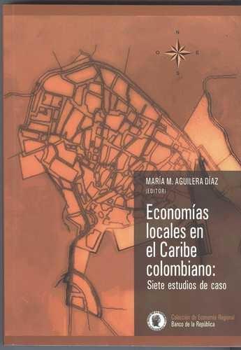 Economias Locales En El Caribe Colombiano: Siete Estudios De Caso