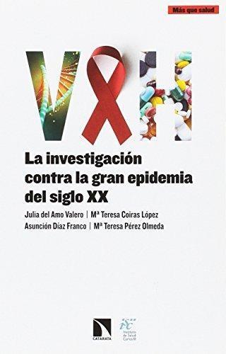 Vih La Investigacion Contra La Gran Epidemia Del Siglo Xx