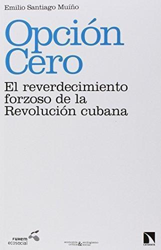 Opcion Cero El Reverdecimiento Forzoso De La Revolucion Cubana