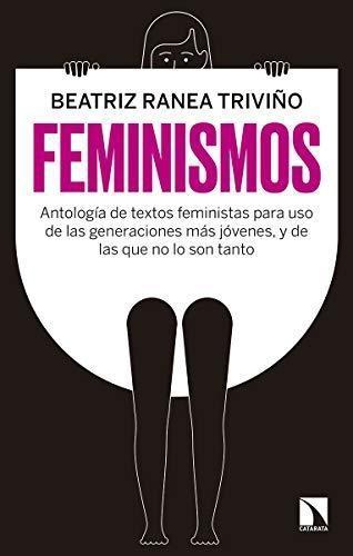 Feminismos Antologia De Textos Feministas Para Uso De Las Generaciones Mas Jovenes Y De Las Que No Lo Son Tant