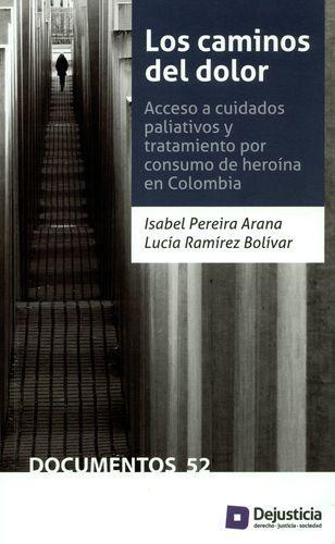 Caminos Del Dolor. Acceso A Cuidados Paliativos Y Tratamiento Por Consumo De Heroina En Colombia, Los
