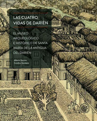 Cuatro Vidas De Darien El Museo Arqueologico E Historico De Santa Maria De La Antigua Darien, Las
