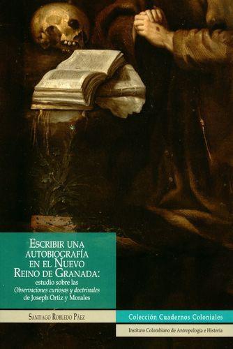 Escribir Una Autobiografia En El Nuevo Reino De Granada Estudio Sobre Las Observaciones Curiosas Y Doctrinale