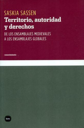 Territorio Autoridad Y (Reimp/Col2019) Derechos De Los Ensamblajes Medievales A Los Ensamblajes Globales