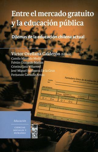 Entre El Mercado Gratuito Y La Educacion Publica. Dilemas De La Educacion Chilena Actual
