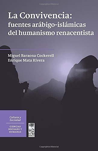 Convivencia: Fuentes Arabigo Islamicas Del Humanismo Renacentista, La