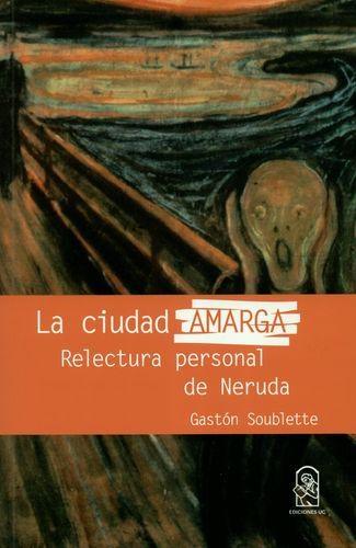 Ciudad Amarga Relectura Personal De Neruda, La