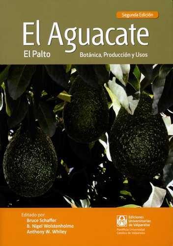 Aguacate Botanica Produccion Y Usos, El