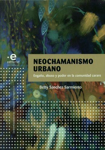 Neochamanismo Urbano. Engaño, Abuso Y Poder En La Comunidad Carare